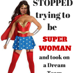 How I Stopped Trying to Be Superwoman and Took on a Dream Team